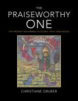 The Praiseworthy One : the Prophet Muhammad in Islamic texts and images / Christiane Gruber.
