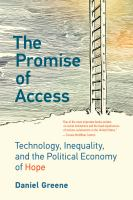 The promise of access : technology, inequality, and the political economy of hope