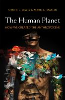 The human planet : how we created the anthropocene / Simon L. Lewis and Mark A. Maslin.