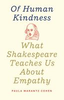 Of human kindness : what Shakespeare teaches us about empathy