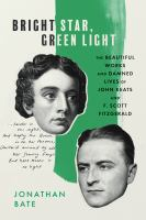 Bright star, green light : the beautiful works and damned lives of John Keats and F. Scott Fitzgerald