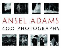 Ansel Adams : 400 photographs / edited by Andrea G. Stillman.