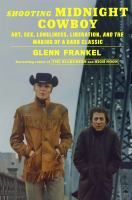 Shooting Midnight cowboy : art, sex, loneliness, liberation, and the making of a dark classic / Glenn Frankel.