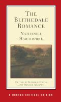 The Blithedale romance : an authoritative text, backgrounds and sources, criticism / Nathaniel Hawthorne ; edited by Seymour Gross and Rosalie Murphy.