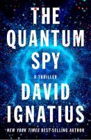 The quantum spy : a thriller / David Ignatius.
