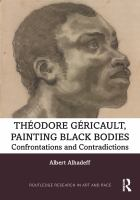 Théodore Géricault, painting black bodies : confrontations and contradictions
