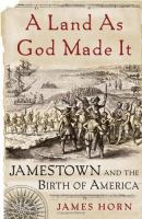 A land as God made it : Jamestown and the birth of America / James Horn.