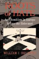 Roots of hate : anti-semitism in Europe before the Holocaust / William I. Brustein.
