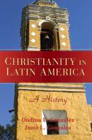 Christianity in Latin America : a history / Ondina E. González, Justo L. González.