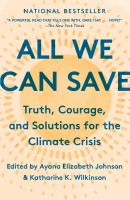 All we can save : truth, courage, and solutions for the climate crisis