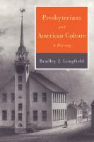Presbyterians and American culture : a history / Bradley J. Longfield.