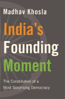 India's founding moment : the constitution of a most surprising democracy