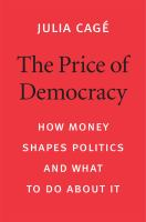 The price of democracy : how money shapes politics and what to do about it