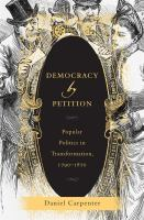 Democracy by petition : popular politics in transformation, 1790-1870