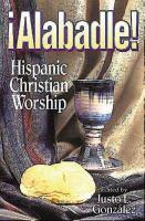 Alabadle! : Hispanic Christian worship / edited by Justo L. González.