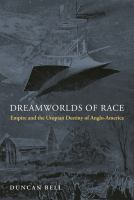 Dreamworlds of race : empire and the utopian destiny of Anglo-America