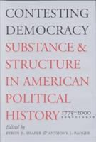 Contesting democracy : substance and structure in American political history, 1775-2000 / edited by Byron E. Shafer and Anthony J. Badger.
