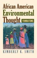 African American environmental thought : foundations / Kimberly K. Smith.