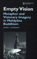 Empty vision : metaphor and visionary imagery in Mahāyāna Buddhism / David L. McMahan.