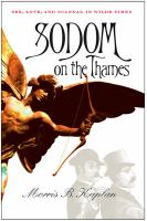 Sodom on the Thames : sex, love, and scandal in Wilde times / Morris B. Kaplan.