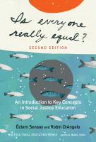 Is everyone really equal? : an introduction to key concepts in social justice education / Özlem Sensoy and Robin DiAngelo ; [series foreword by James A. Banks, editor].