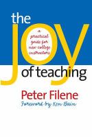 The joy of teaching : a practical guide for new college instructors / Peter Filene ; foreword by Ken Bain.