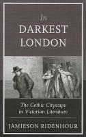 In darkest London : the gothic cityscape in Victorian literature / Jamieson Ridenhour.