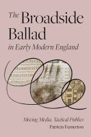 The broadside ballad in early modern England : moving media, tactical publics