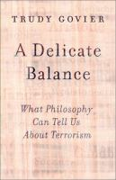 A delicate balance : what philosophy can tell us about terrorism / Trudy Govier.