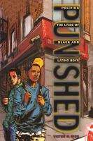 Punished : policing the lives of Black and Latino boys / Victor M. Rios.