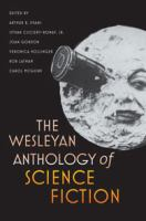 The Wesleyan anthology of science fiction / edited by Arthur B. Evans [and others].
