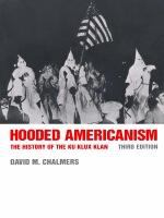 Hooded Americanism : the history of the Ku Klux Klan Third edition.