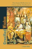 Crucified wisdom : theological reflection on Christ and the Bodhisattva / S. Mark Heim.
