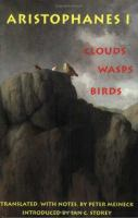 Aristophanes 1 : Clouds, Wasps, Birds / translated, with notes, by Peter Meineck ; introduced by Ian C. Storey.