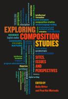 Exploring composition studies : sites, issues, and perspectives / Kelly Ritter and Paul Kei Matsuda.