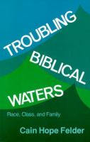 Troubling biblical waters : race, class, and family / Cain Hope Felder.