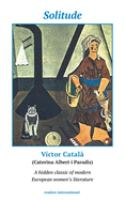 Solitude / a novel by Victor Catala (Caterina Albert i Paradis) ; translated from the Catalan with a preface by David H. Rosenthal ; with the Author's foreword to the fith edition.