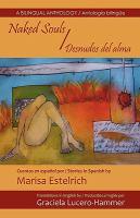 Naked souls : desnudos del alma / cuentos en Espanol por = stories in Spanish by Marisa Estelrich ; traducido al Ingles por = translations in English by Graciela Lucero-Hammer.