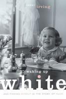 Waking up white : and finding myself in the story of race / Debby Irving.