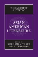 The Cambridge history of Asian American literature / edited by Rajini Srikanth, Min Hyoung Song.