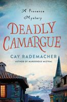 Deadly Camargue : a Provence mystery / Cay Rademacher ; translatedfrom the German by Peter Millar.
