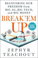 Break 'em up : recovering our freedom from Big Ag, Big Tech, and big money First edition.