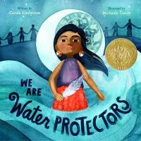 We are water protectors / written by Carole Lindstrom ; illustrated by Michaela Goade.