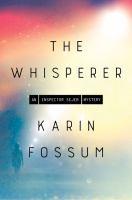 The whisperer / Karin Fossum ; translated from the Norwegian by Kari Dickson.