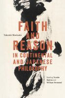 Faith and reason in continental and Japanese philosophy : reading Tanabe Hajime and William Desmond / Takeshi Morisato.