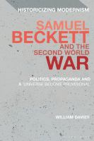 Samuel Beckett and the Second World War : politics, propaganda and a 'universe become provisional' First edition.