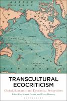 Transcultural ecocriticism : global, romantic and decolonial perspectives