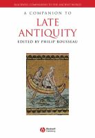 A companion to late Antiquity / edited by Philip Rousseau ; with the assistance of Jutta Raithel.