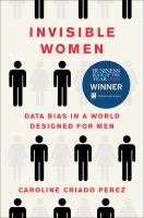 Invisible women : data bias in a world designed for men / Caroline Criado Perez.