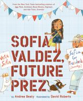 Sofia Valdez, future prez / by Andrea Beaty ; illustrated by David Roberts.